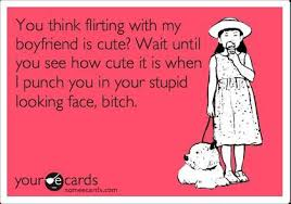 you think flirting my boyfriend is cute collection of
