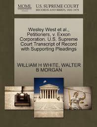 Buy Wesley West Et Al., Petitioners, V. EXXON Corporation. U.S. Supreme  Court Transcript of Record with Supporting Pleadings Book Online at Low  Prices in India | Wesley West Et Al., Petitioners, V.