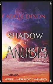 The Shadow of Anubis: A Pride and Prejudice Variation Novel by Adele Dixon