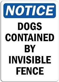Amazon Com Dogs Contained By Invisible Fence Sign Metal Funny Warning Signs Private Property Hazard For Home Yard Caution Sign Novelty Gifts Idea 8x12 Industrial Scientific