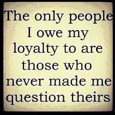 cool friendship quotes the only people i owe my loyalty never