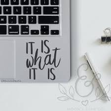 It Is What It Is Quote Sticker Quote Decal Laptop Stickers Etsy