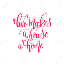 love makes a house a home hand lettering calligraphy quote to