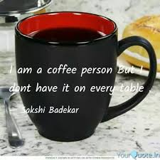 i am a coffee person but quotes writings by sakshi badekar