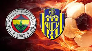 Fenerbahçe Ankaragücü maçı ne zaman, maç saat kaçta?