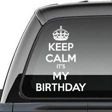 Keep Calm Its My Birthday Decal