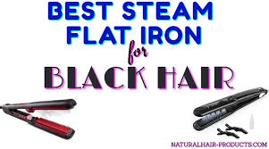 7 best steam flat iron for black hair