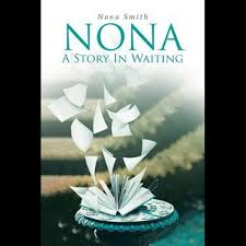 Nona, a Story in Waiting by Nona Smith | 9781642991703 | Booktopia