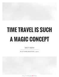 time travel is such a magic concept picture quotes