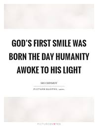 god s first smile was born the day humanity awoke to his light