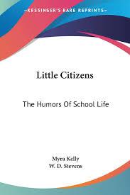 Little Citizens: The Humors Of School Life: Kelly, Myra, Stevens, W D:  9780548482070: Books - Amazon.ca