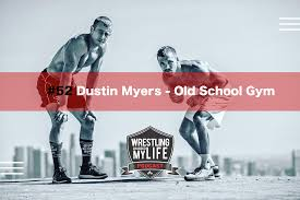 52 Dustin Myers – Owner of Old School Gym | Wrestling Changed My Life  Podcast