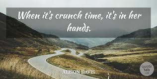 alison davis when it s crunch time it s in her hands quotetab