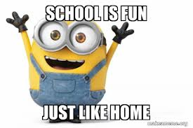 school is fun just like home - Happy Minion | Make a Meme