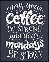coffee notebook your coffee be strong your mondays be