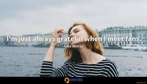 i m just always grateful when i meet fans alex meraz quotes