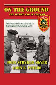 On The Ground The Secret War In Vietnam Meyer John Stryker Peters John E 9780983256755 Amazon Com Books