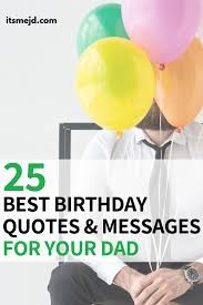 best happy birthday wishes quotes messages for your awesome dad