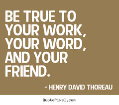 friendship quotes be true to your work your word and your friend
