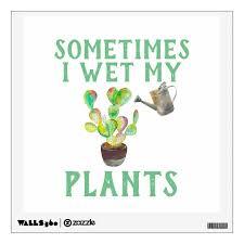Sometimes I Wet My Plants Wall Decal Zazzle Com