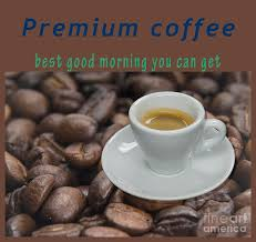 premium coffee best good morning you can get photograph by