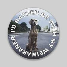 X5 I D Rather Be With My Weimaraner Puppy Dog Vinyl Decal Sticker Car Window Bumper Round Premium Quality Uv Protective Laminate Pds1351 Wish