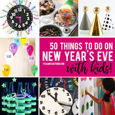 best ideas for celebrating new year s eve kids it s