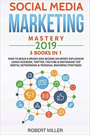 Social Media Marketing Mastery 2019:3 BOOKS IN 1-How to Build a ...