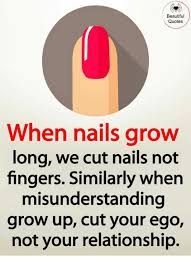 beautiful quotes when nails grow long we cut nails not fingers