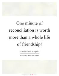 one minute of reconciliation is worth more than a whole life of
