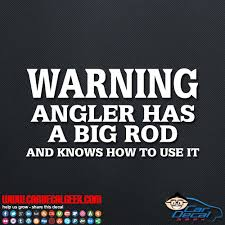 Warning Angler Has A Big Rod Car Window Decal Sticker Fishing Decals