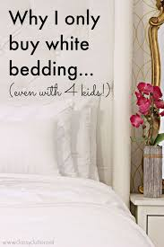 Why I Only Buy White Bedding And I Have 4 Kids Classy Clutter