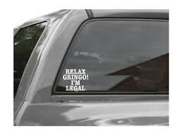 Relax Gringo I M Legal Vinyl Window Decal Stickers Ebay