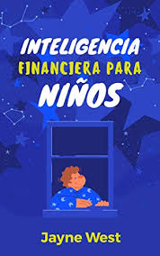 Amazon.com: Inteligencia Financiera para Niños: Enseñales desde Niños  (Spanish Edition) eBook: West, Jayne: Kindle Store