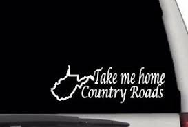 Cw4001 Take Me Home Country Roads Sticker Decal Free Shipping West Virginia Wv Ebay