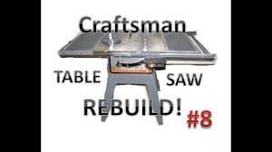 Rebuilding A Craftsman Table Saw The Alternative To A New Cheap Saw Instructables