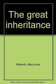 The great inheritance: Roberts, Mary Avis: Amazon.com: Books