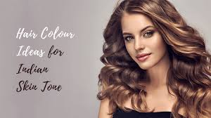best hair colour for indian skin tone