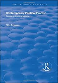 Contemporary Political Protest: Essays on Political Militancy: Peterson,  Abby: 9781138729247: Amazon.com: Books