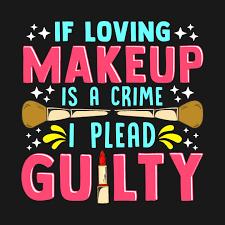 makeup is a crime i plead guilty