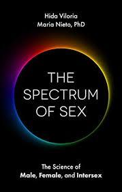 The Spectrum of Sex: The Science of Male, Female, and Intersex eBook:  Viloria, Hida, Nieto, Maria, Law, Alex: Amazon.co.uk: Kindle Store
