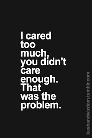 never care about anyone who could care less about you not worth