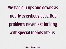 we had our ups and downs as nearly friendship quotes image