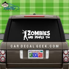 Zombies Are People Too Car Decal Window Sticker Graphic