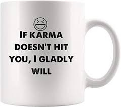 com if karma doesn t hit you i gladly will funny mugs