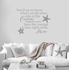 Amazon Com 24 X17 You Ll Never Know What S On The Other Side Of The Ocean Unless You Have The Courage To Lose Sight Of The Shore Starfish Beach Wall Decal Sticker Art Mural Home