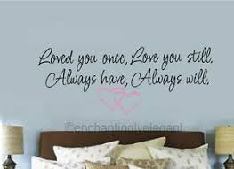 Loved You Once Love You Still Always Have Vinyl Decal Wall Sticker Words Letters Ebay