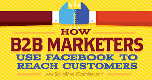 How B2B Marketers Use Facebook to Reach Customers : Social Media ...