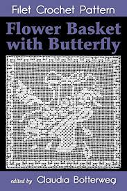 Flower Basket with Butterfly Filet Crochet Pattern: Complete Instructions  and Chart - Kindle edition by Graham, Fern, Botterweg, Claudia. Crafts,  Hobbies & Home Kindle eBooks @ Amazon.com.