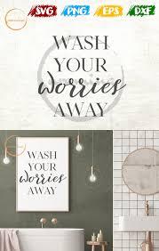 Wash Your Worries Away Svg Bathroom Wall Art Svg Bathroom Etsy